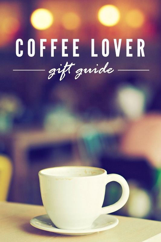 Gift Guide For The Coffee Lover All Best Gifts On Your List