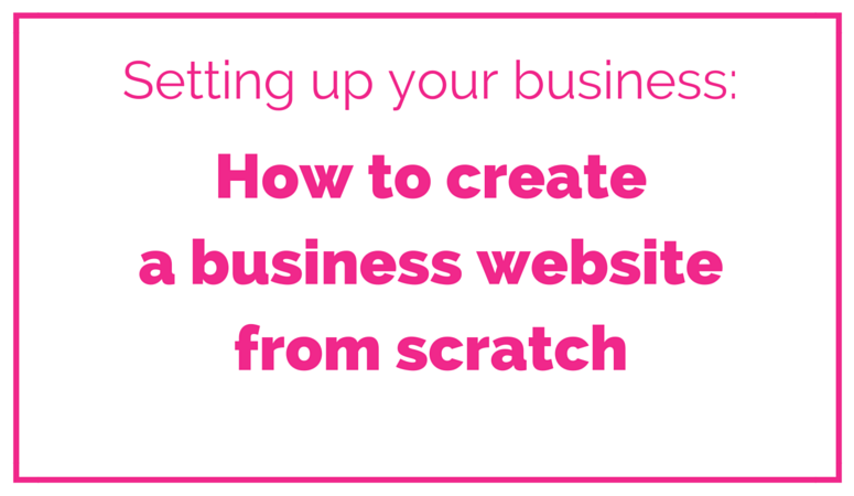 Setting up your business - How to create a business website from scratch