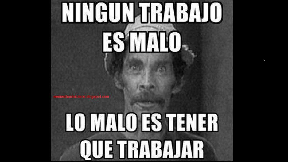 Memes Dominicanos Ningun Trabajo Es Malo Cosas Para Ponerse