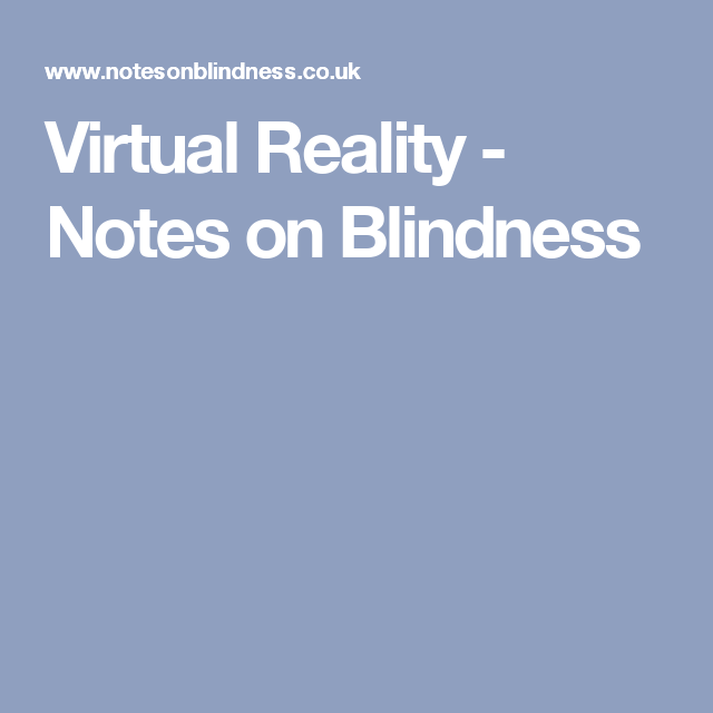 Virtual Reality - Notes on Blindness