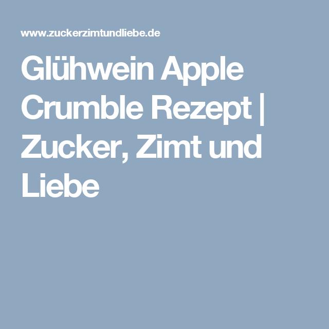 Glühwein Apple Crumble Rezept | Zucker, Zimt und Liebe