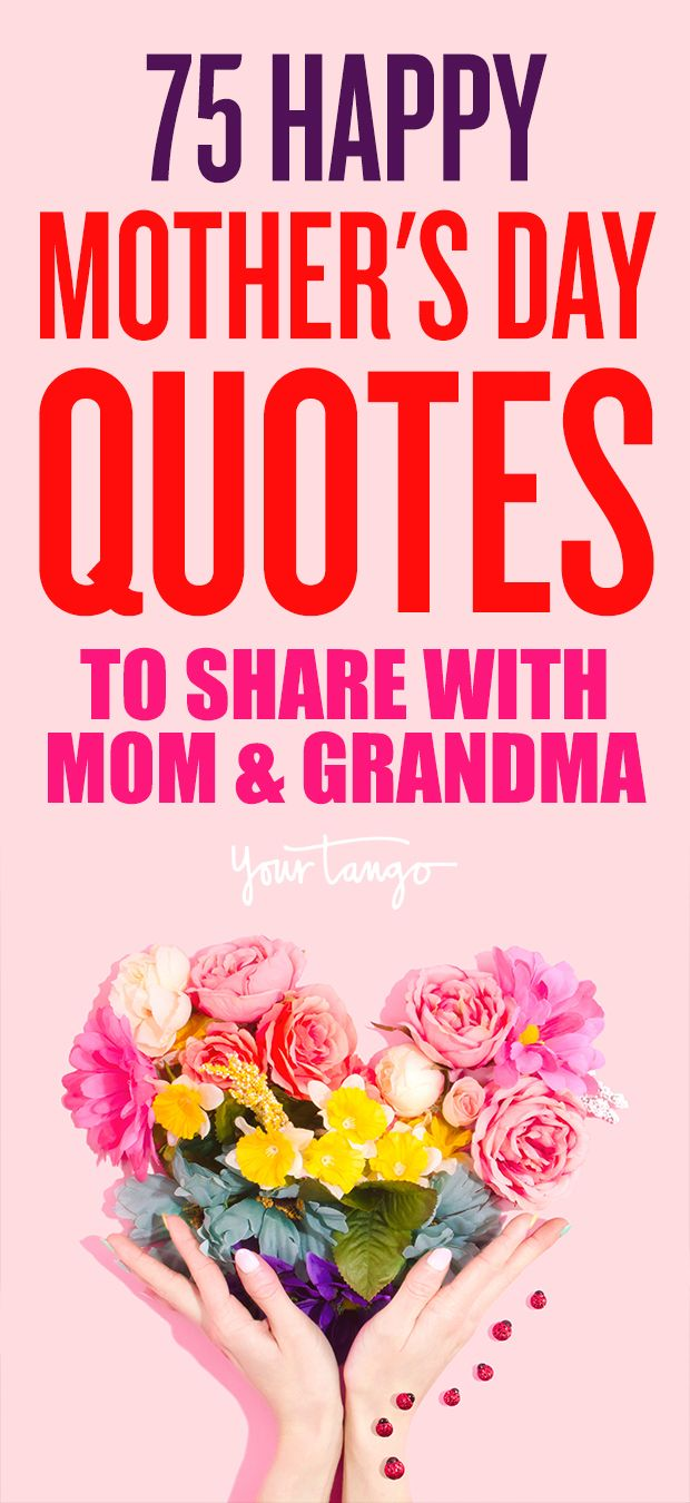 75 Happy Mother S Day Quotes For Mom Grandma Happy Mother Day Quotes Mothers Day Quotes Happy Mothers Day