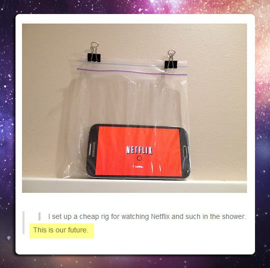 Watching Netflix In The Shower. I can't take in this information. Wat the wat.