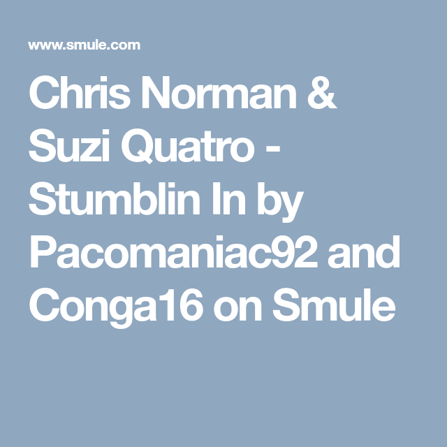 Chris Norman Suzi Quatro Stumblin In By Pacomaniac92 And Conga16 On Smule Karaoke Singen Gesundheit