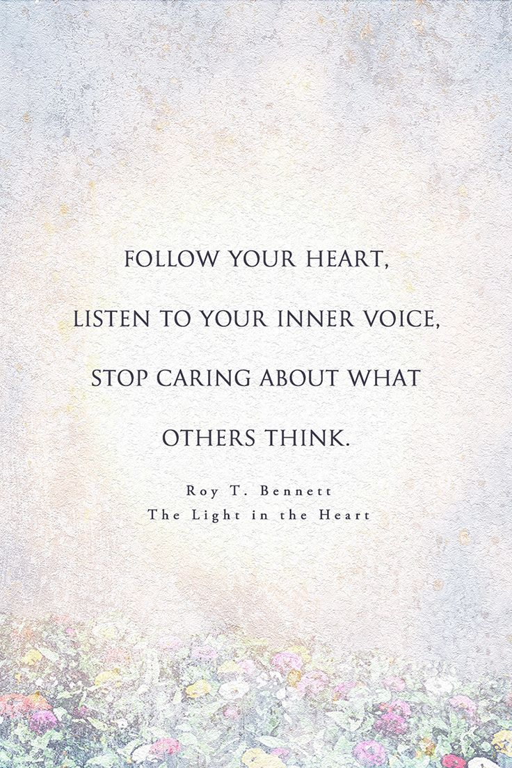 Follow your heart listen to your inner voice stop caring