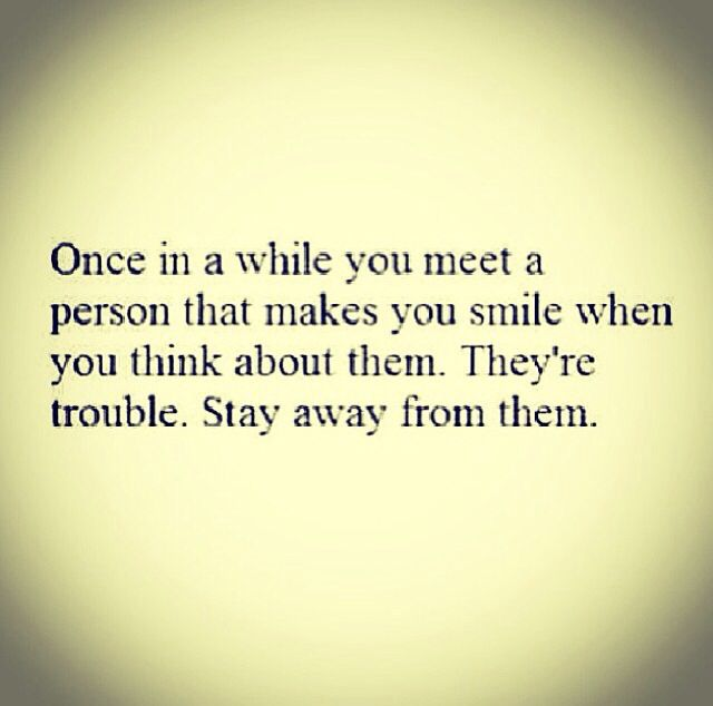 Once In A While You Meet Someone Who Makes You Smile Stay Away From