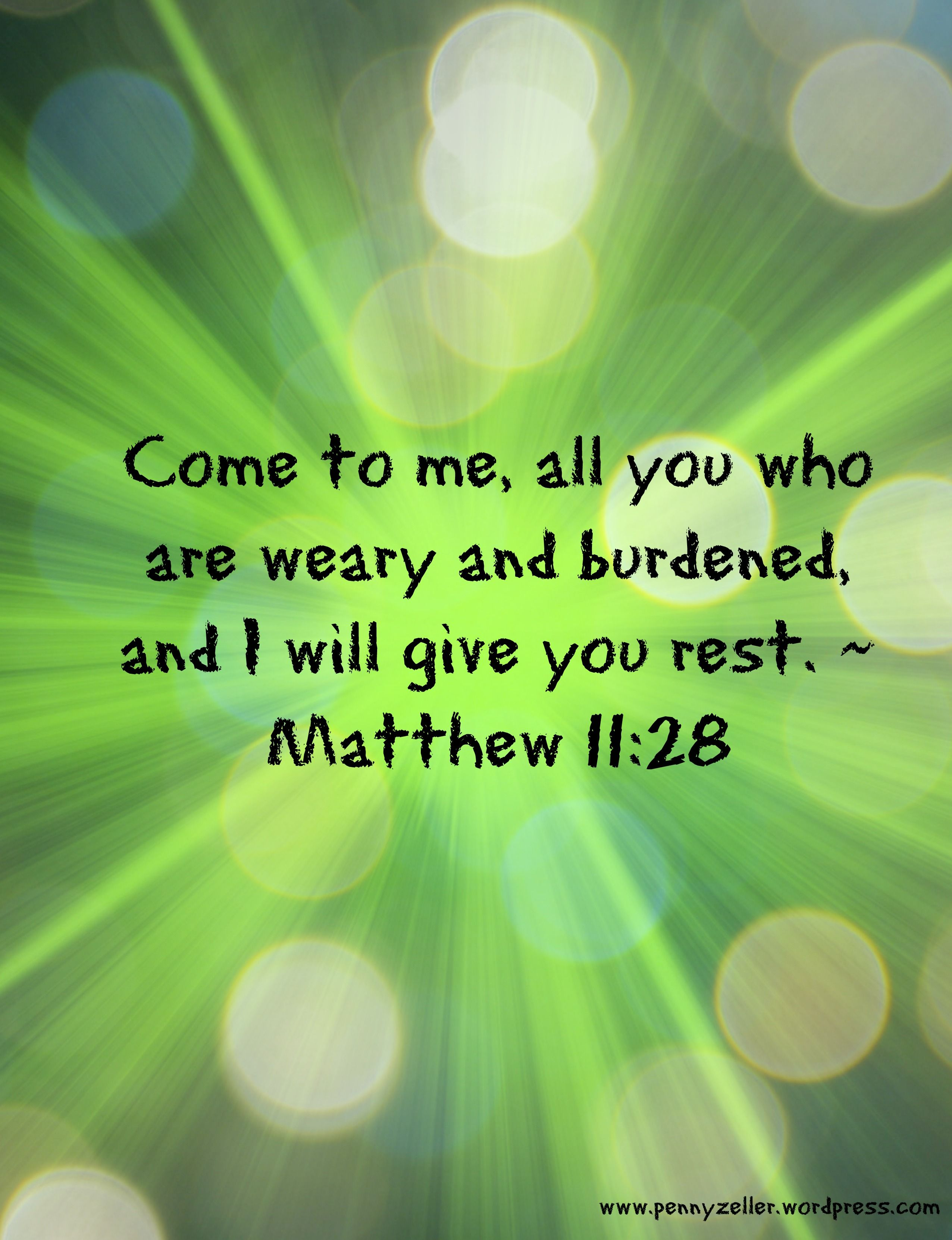 e unto me all ye that labour and are heavy laden and I will give you rest Matthew I Love the Bible and Jesus Christ Christian Quotes and verses