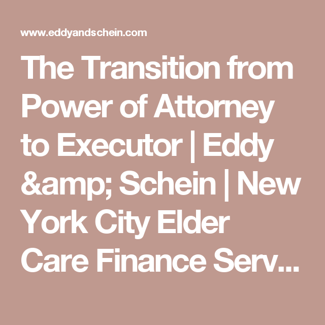 The Transition From Power Of Attorney To Executor Eddy Schein