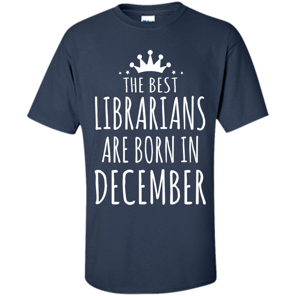 THE BEST LIBRARIANS ARE BORN IN DECEMBER Librarian T-Shirt
