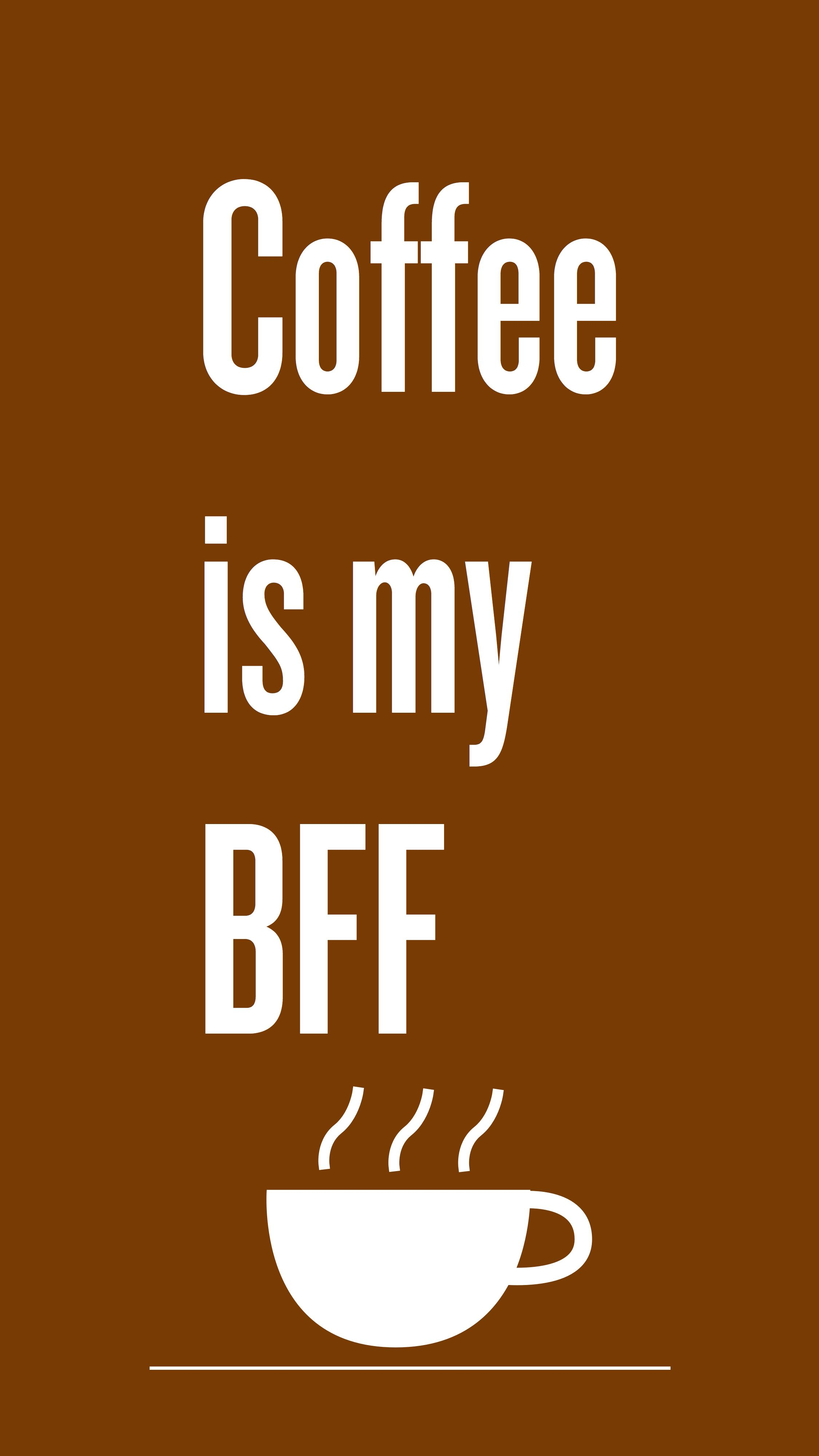 Coffee is my BFF iPhone wallpaper Coffee and Tea Wallpapers for