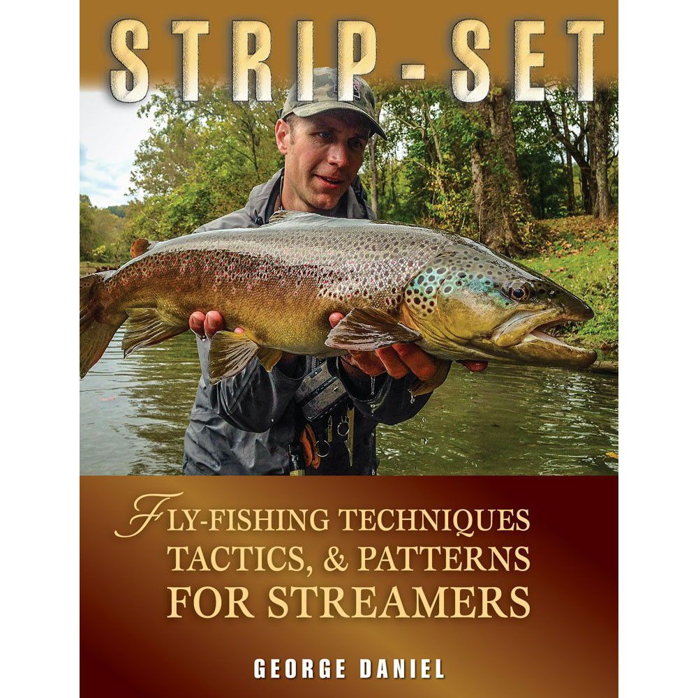NEW Strip-Set: Fly Fishing Techniques, Tactics, & Patterns for Streamers by  George Daniel