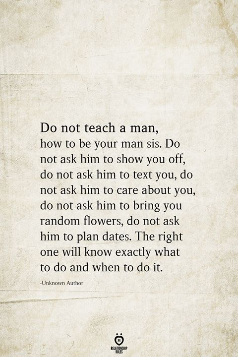 Do not teach a man, how to be your man sis