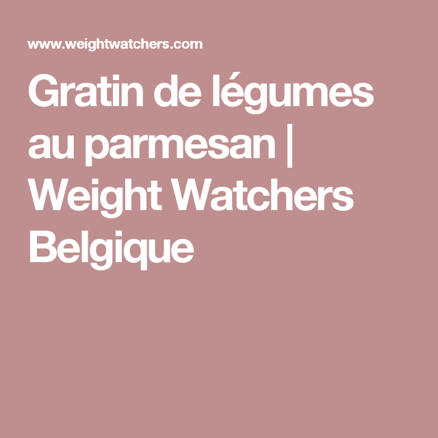 Gratin de légumes au parmesan | Weight Watchers Belgique