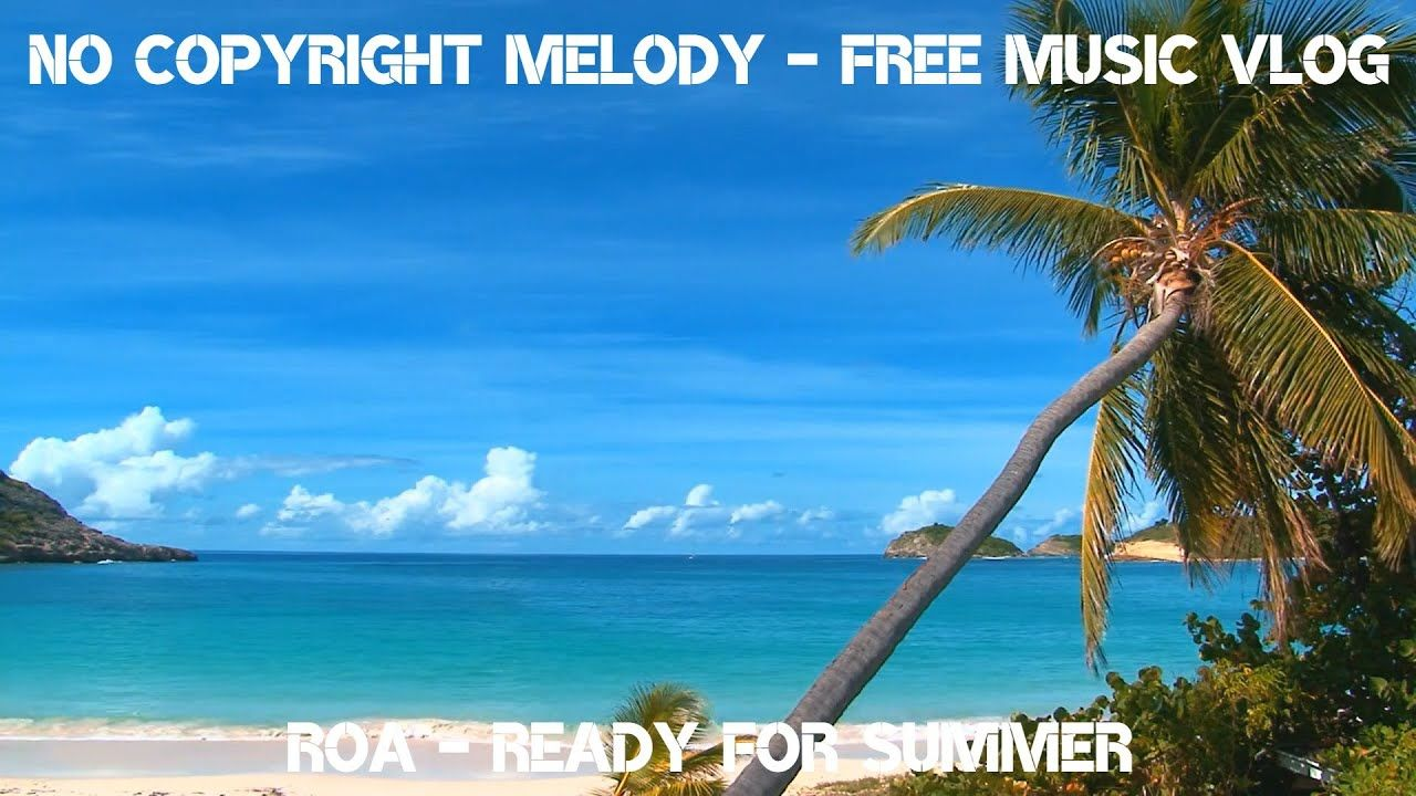 No Copyright Melody Roa Ready For Summer Non Copyrighted Melodies In 2020 Free Music Melody Vlogging