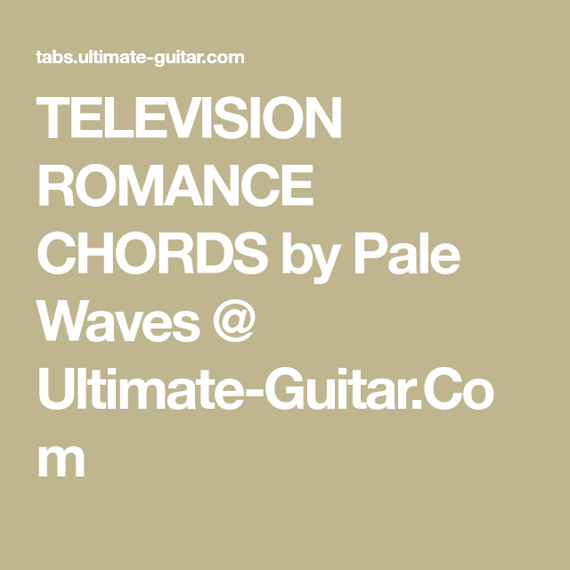 Television Romance Chords By Pale Waves Ultimate Guitar