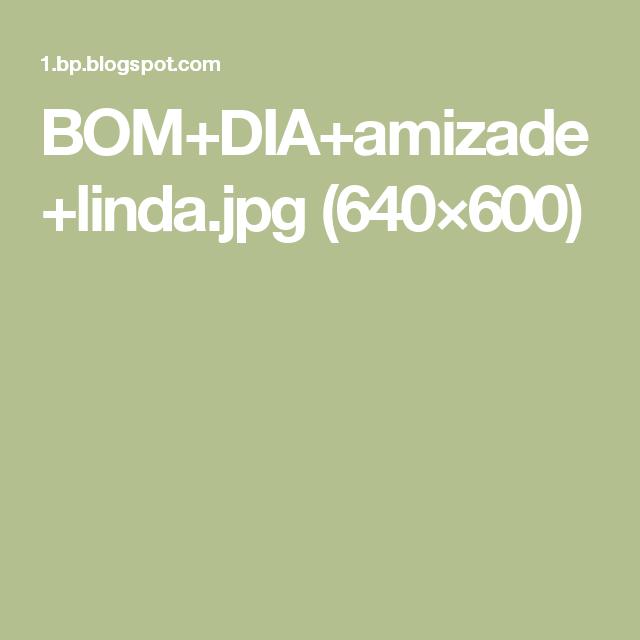 BOM+DIA+amizade+linda.jpg (640×600)