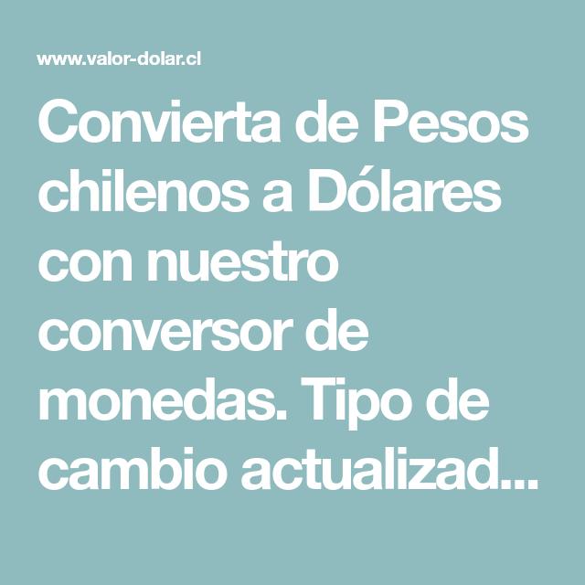 Convierta De Pesos Chilenos A Dolares Con Nuestro Conversor De Monedas Tipo De Cambio Actualizado Entre Peso Chileno Clp Conversor De Moneda Pesas Me Duele