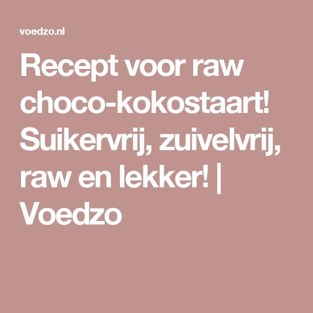 Recept voor raw choco-kokostaart! Suikervrij, zuivelvrij, raw en lekker! | Voedzo