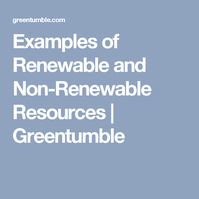 Examples Of Renewable And Non Renewable Resources Greentumble