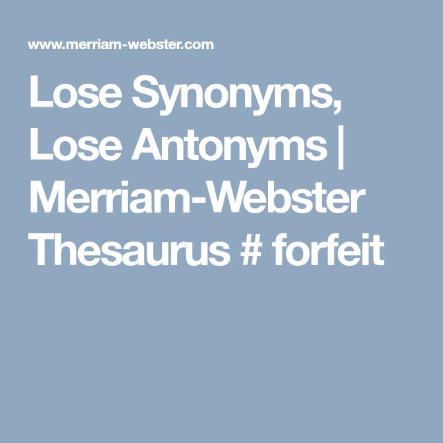 Lose Synonyms, Lose Antonyms | Merriam Webster Thesaurus # Forfeit ·  Merriam WebsterDefinitions