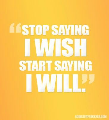 "I always say this! ;) Start saying I will, think positive. Unless someone says, ""Jump off of this cliff."", don't say ""I will.""..."