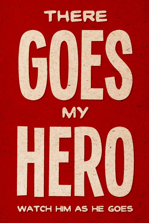 There Goes My Hero - Replace the he with she and know I am talking of Mary Joe. She amazed me for years.