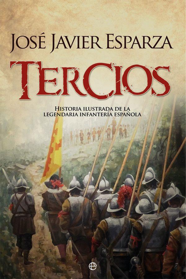 Tercios: historia ilustrada de la legendaria infantería española / José Javier Esparza; il. de José Ferre Clauzel