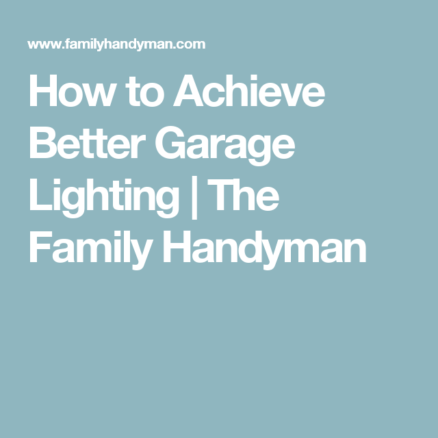 Garage · how to achieve better garage lighting the family handyman