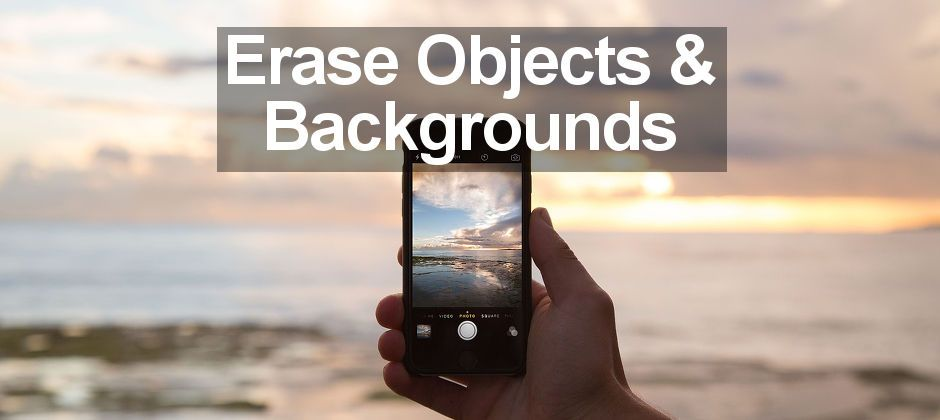 How to erase objects and backgrounds from photos on the