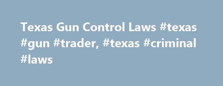 texas gun control laws texas gun trader texas criminal laws