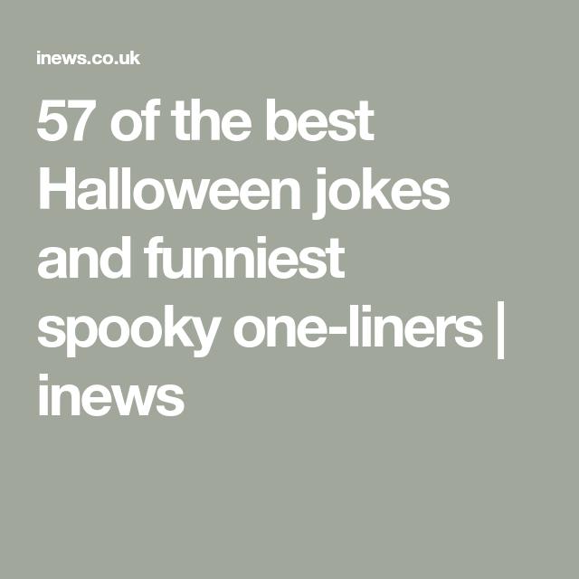 57 Of The Best Halloween Jokes And Funniest Spooky One Liners Inews Halloween Jokes Best Halloween Jokes Jokes