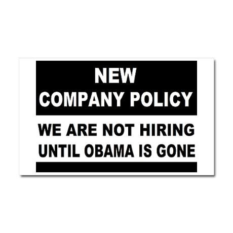New company policy we are not hiring until Obama is gone My - company policy