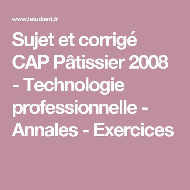 Sujet Et Corrige Cap Patissier 2008 Technologie Professionnelle Annales Exercices Cap Patissier Patissiere Cuisine Et Boissons