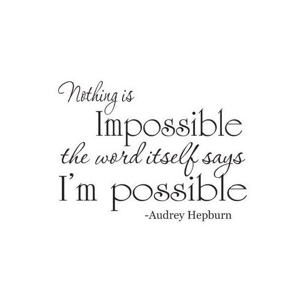 Audrey Hepburn Nothing is Impossible quote
