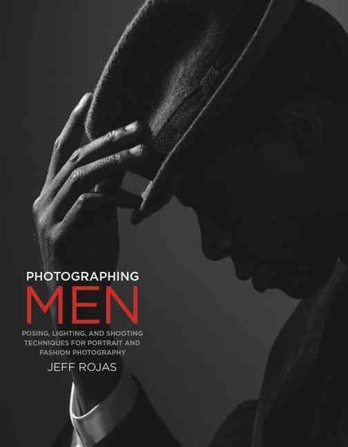 Photographing Men: Posing Lighting and Shooting Techniques for Portrait and Fashion Photography