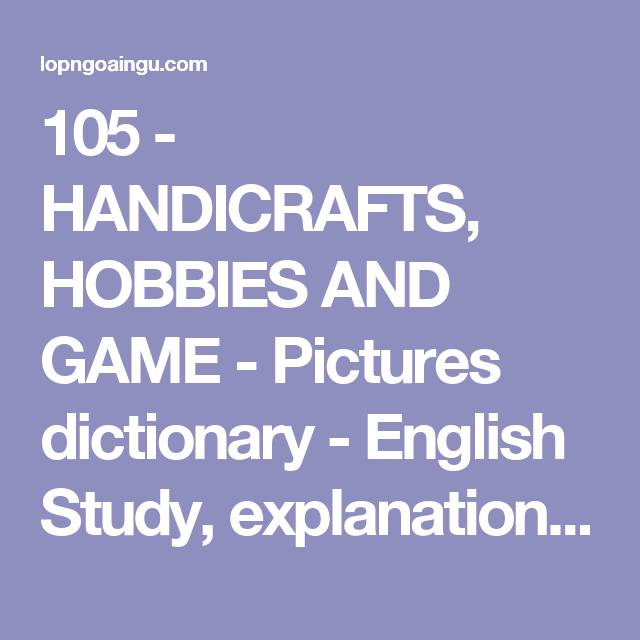 105 Handicrafts Hobbies And Game Pictures Dictionary English