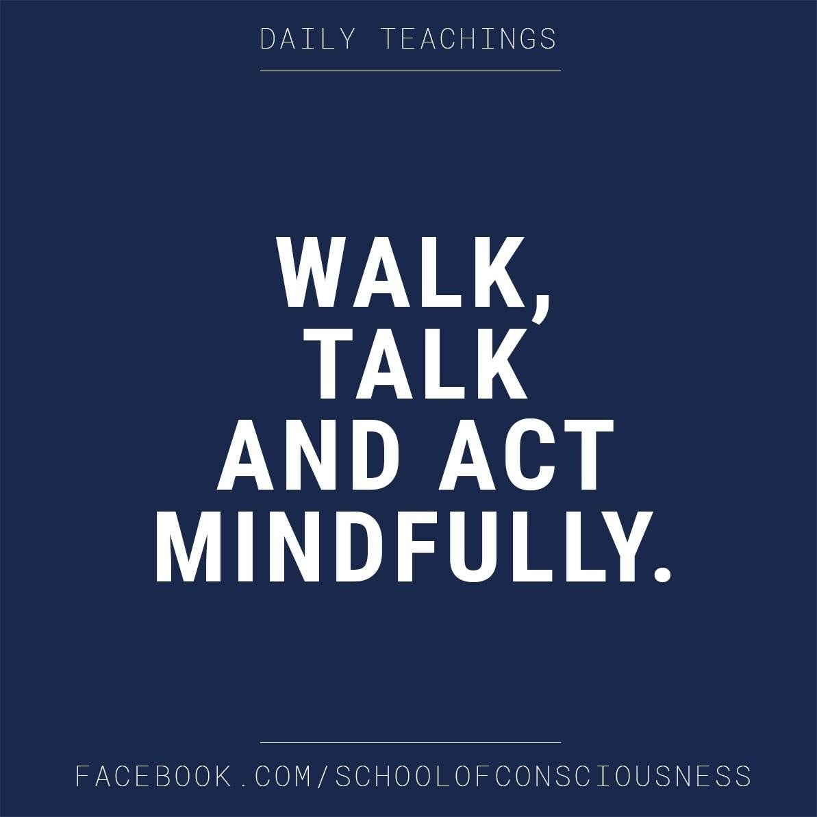 Conscious Quotes Walk Talk And Act Mindfullyschool Of Consciousness Britta