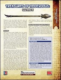 Treasures of NeoExodus: Silence  Silence is a legendary spear created by an Arman shaman (or received - none knows how...) to defeat the sorceror-kings of Abaddon and thus, this +1 vicious cold iron short spear is a bane of magic users: Silence can be used to thwart enemy magic: Beyond a +2 resistance bonus to saves, the spear has an interesting signature ability: When the user is targeted directly or even just included in an area of effect spell, he can use an AoO to brush the spell aside…
