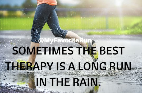 SOMETIMES THE BEST THERAPY IS A LONG RUN IN THE RAIN.