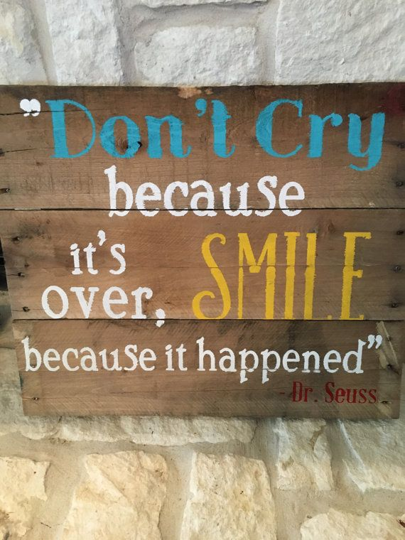 Don't Cry Because It's Over Smile Because It by FirefighterCrafts