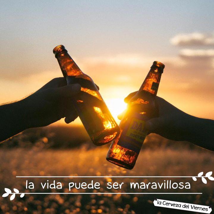 Porque la vida puede ser maravillosa! cerveza.   #FelizFinde #HAPPYWEEKEND