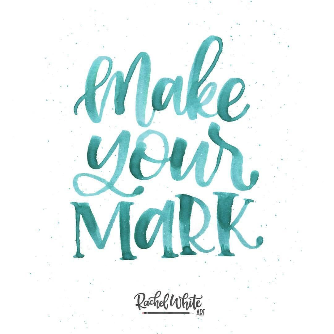 Make your mark. . . . . #rachelwhiteart #lettering #handlettered ...