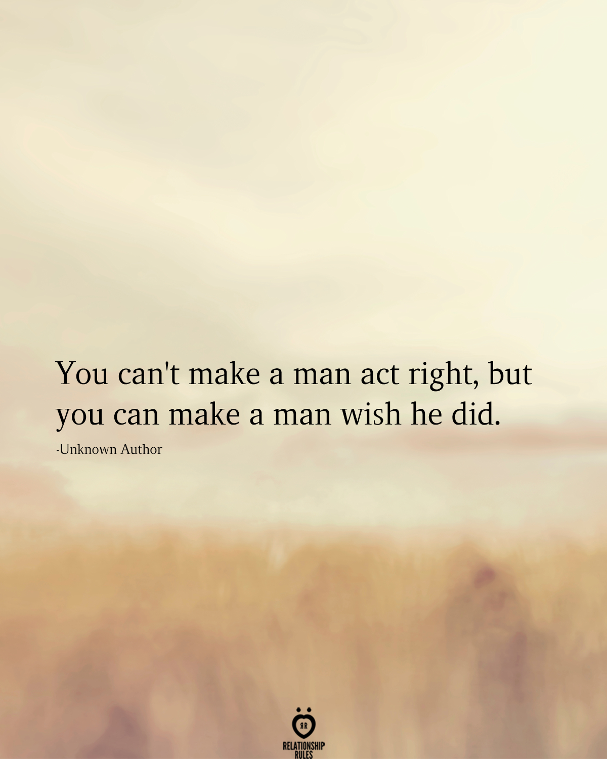 You Can't Make A Man Act Right, But You Can Make A Man Wish He Did