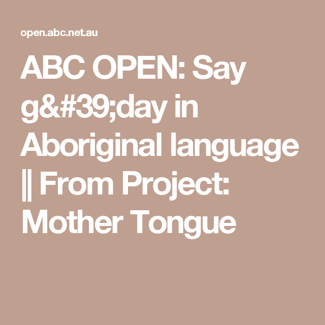 ABC OPEN: Say g'day in Aboriginal language || From Project: Mother Tongue