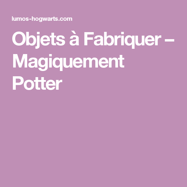 Objets à Fabriquer – Magiquement Potter