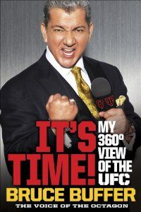 It's Time!: My 360-Degree View of the UFC by Bruce Buffer. $15.92. Publisher: Crown Archetype (May 14, 2013). Author: Bruce Buffer. 288 pages