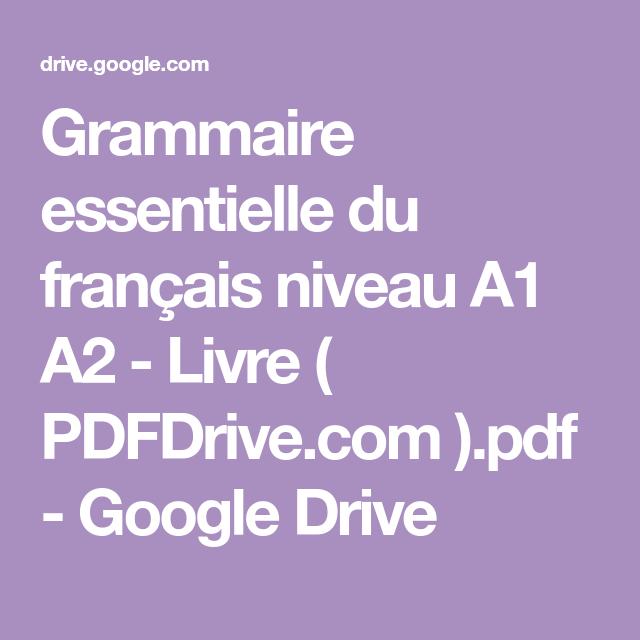 Grammaire Essentielle Du Francais Niveau A1 A2 Livre Pdfdrive Com Pdf Google Drive Grammaire France Google Drive