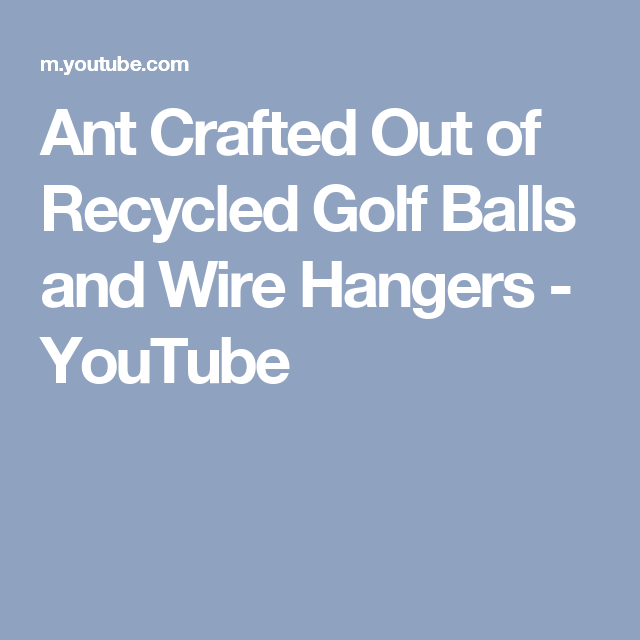 Ant Crafted Out of Recycled Golf Balls and Wire Hangers - YouTube ...