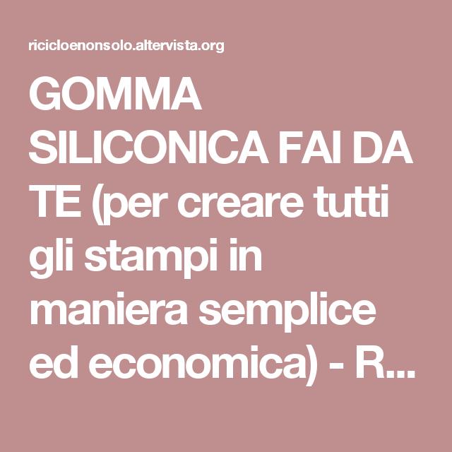 Gomma Siliconica Fai Da Te Per Creare Tutti Gli Stampi In Maniera