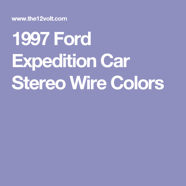 ford expedition stereo wiring diagram ford expedition radio wire 1997 ford expedition car stereo wire colors functions information
